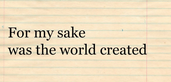 for my sake was the world created